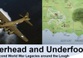 OVERHEAD AND UNDERFOOT – World War II LEGACIES AROUND LOUGH NEAGH