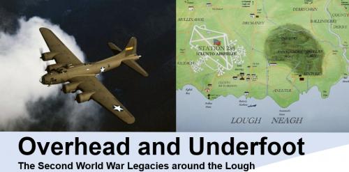 OVERHEAD AND UNDERFOOT – World War II LEGACIES AROUND LOUGH NEAGH